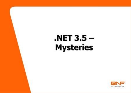 .NET 3.5 – Mysteries. NetFx Evolution NetFx 1.0 C# 1.0, VB 7.0, VS.NET NetFx 1.1 C# 1.1, VB 7.1, VS 2003 NetFx 2.0 C# 2.0, VB 8.0, VS 2005 NetFx 3.0 C#