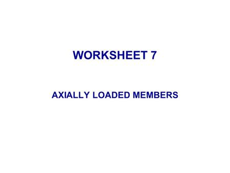 WORKSHEET 7 AXIALLY LOADED MEMBERS. Q1 Are tension structures or compression structures more efficient when loaded axially ? tension structures tension.