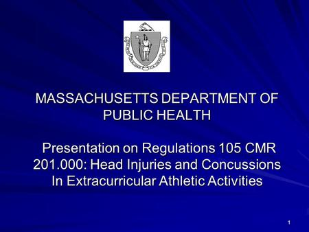 MASSACHUSETTS DEPARTMENT OF PUBLIC HEALTH Presentation on Regulations 105 CMR 201.000: Head Injuries and Concussions In Extracurricular Athletic Activities.