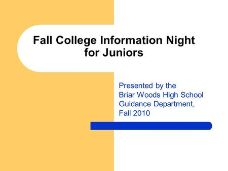 Fall College Information Night for Juniors Presented by the Briar Woods High School Guidance Department, Fall 2010.