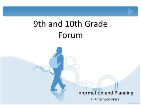 9th and 10th Grade Forum Information and Planning High School Years.