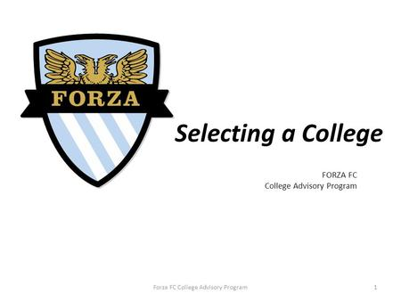 FORZA FC College Advisory Program Selecting a College Forza FC College Advisory Program1.
