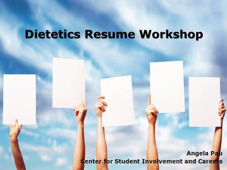 Dietetics Resume Workshop Angela Pau Center for Student Involvement and Careers.