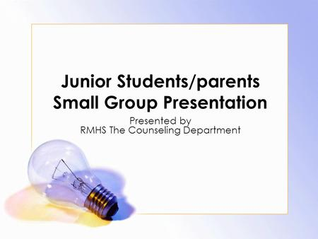 Junior Students/parents Small Group Presentation Presented by RMHS The Counseling Department.