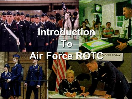 1 Introduction To Air Force ROTC. 2 I hear and I forget. I see and I remember. I do and I understand. - Confucius.