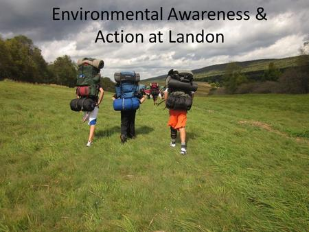 Environmental Awareness & Action at Landon. Background Landon School has taken actions to encourage responsible environmental practices and to foster.