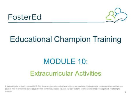 Educational Champion Training MODULE 10: Extracurricular Activities © National Center for Youth Law, April 2013. This document does not constitute legal.