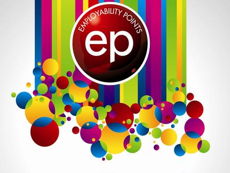 Get Involved - Get Rewarded Find out more at: www.kent.ac.uk/employabilitypoints Employability Points Scheme What is the EP Scheme? The Employability.