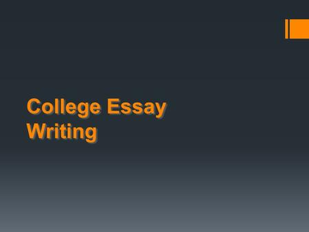 College Essay Writing. Things to Remember Make sure your essay is easily understood. Get your point across without unnecessary words. Your essay should.