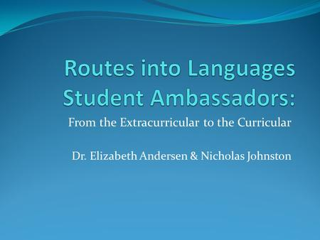 From the Extracurricular to the Curricular Dr. Elizabeth Andersen & Nicholas Johnston.