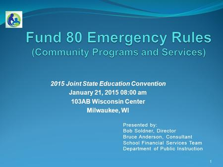 2015 Joint State Education Convention January 21, 2015 08:00 am 103AB Wisconsin Center Milwaukee, WI 1 Presented by: Bob Soldner, Director Bruce Anderson,