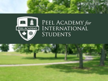 Peel Academy for International Students Established in 2011 Partnerships with University of Toronto Mississauga and Sheridan College Institute of Technology.