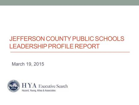 JEFFERSON COUNTY PUBLIC SCHOOLS LEADERSHIP PROFILE REPORT March 19, 2015.
