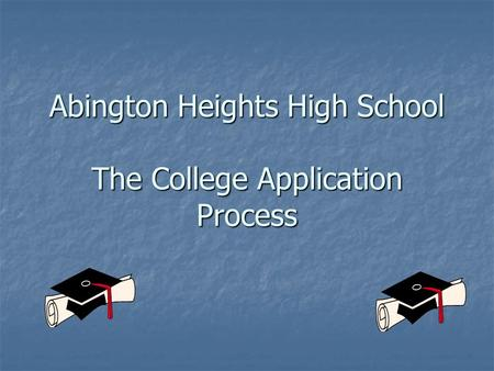 Abington Heights High School The College Application Process.