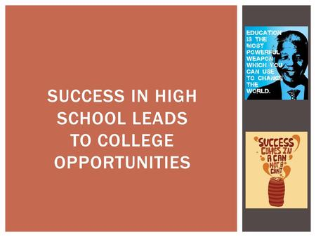 SUCCESS IN HIGH SCHOOL LEADS TO COLLEGE OPPORTUNITIES.