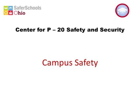 Center for P – 20 Safety and Security Campus Safety.