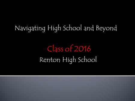 Navigating High School and Beyond Renton High School.