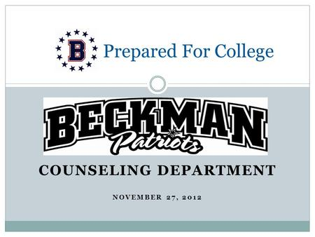 COUNSELING DEPARTMENT NOVEMBER 27, 2012 Prepared For College.