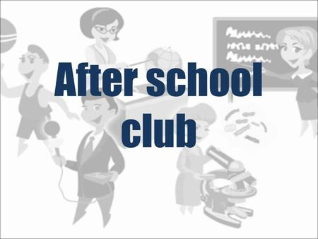 After school club. Every good school has to offer at least a few additional subjects. Items which are aimed at students interested in science, to help.