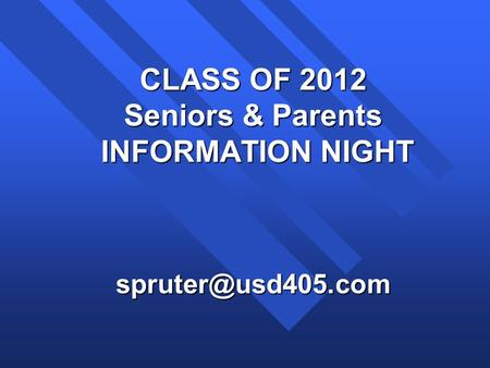 CLASS OF 2012 Seniors & Parents INFORMATION NIGHT INFORMATION