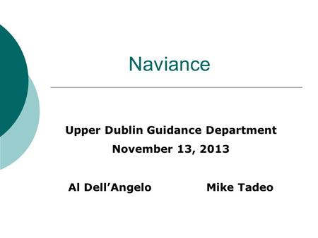 Naviance Upper Dublin Guidance Department November 13, 2013 Al Dell'Angelo Mike Tadeo.