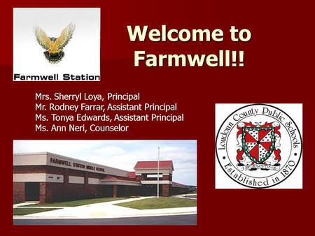 Welcome to Farmwell!! Mrs. Sherryl Loya, Principal Mr. Rodney Farrar, Assistant Principal Ms. Tonya Edwards, Assistant Principal Ms. Ann Neri, Counselor.