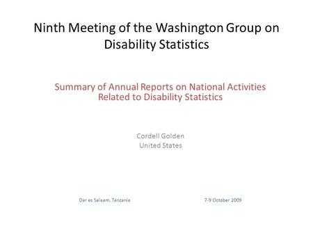 Ninth Meeting of the Washington Group on Disability Statistics Summary of Annual Reports on National Activities Related to Disability Statistics Cordell.
