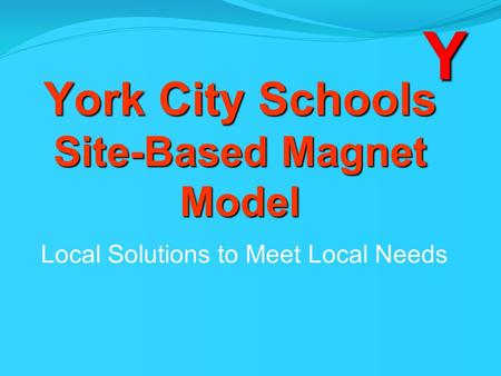 York City Schools Site-Based Magnet Model Local Solutions to Meet Local Needs Y.