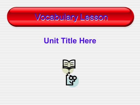 Vocabulary Lesson Unit Title Here. first vocabulary word.