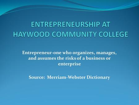 Entrepreneur-one who organizes, manages, and assumes the risks of a business or enterprise Source: Merriam-Webster Dictionary.