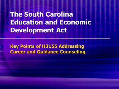 The South Carolina Education and Economic Development Act Key Points of H3155 Addressing Career and Guidance Counseling.