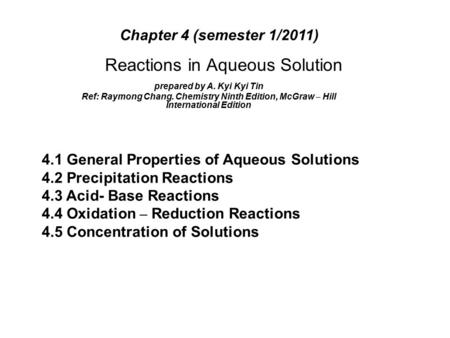 Reactions in Aqueous Solution prepared by A. Kyi Kyi Tin Ref: Raymong Chang. Chemistry Ninth Edition, McGraw – Hill International Edition 4.1 General Properties.