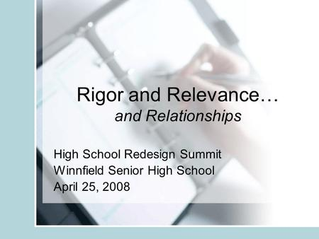 Rigor and Relevance… and Relationships High School Redesign Summit Winnfield Senior High School April 25, 2008.