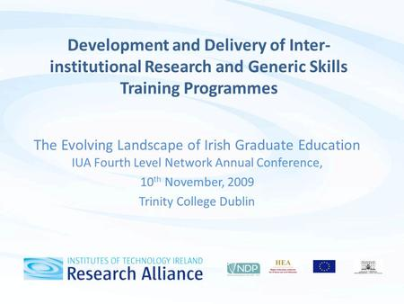 The Evolving Landscape of Irish Graduate Education IUA Fourth Level Network Annual Conference, 10 th November, 2009 Trinity College Dublin Development.