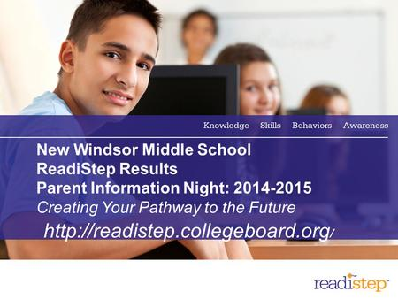1 New Windsor Middle School ReadiStep Results Parent Information Night: 2014-2015 Creating Your Pathway to the Future