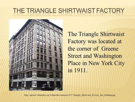 The Triangle Shirtwaist Factory was located at the corner.
