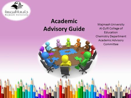 Academic Advisory Guide Majmaah University Al-Zulfi College of Education Chemistry Department Academic Advisory Committee.
