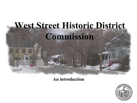 West Street Historic District Commission Preserving the unique character of Reading West Street Historic District Commission An introduction.