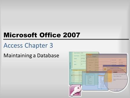Microsoft Office 2007 Access Chapter 3 Maintaining a Database.