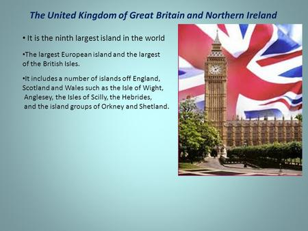 The United Kingdom of Great Britain and Northern Ireland It is the ninth largest island in the world The largest European island and the largest of the.