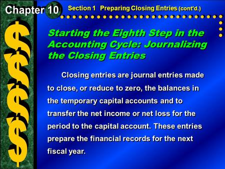 Starting the Eighth Step in the Accounting Cycle: Journalizing the Closing Entries Closing entries are journal entries made to close, or reduce to zero,