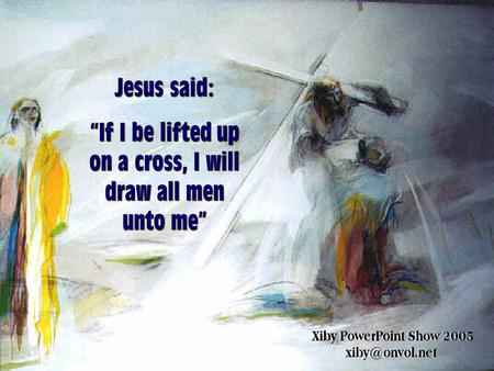 """If I be lifted up on a cross, I will draw all men unto me"""