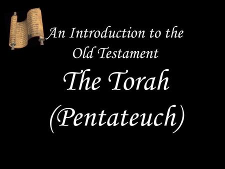 An Introduction to the Old Testament The Torah (Pentateuch)