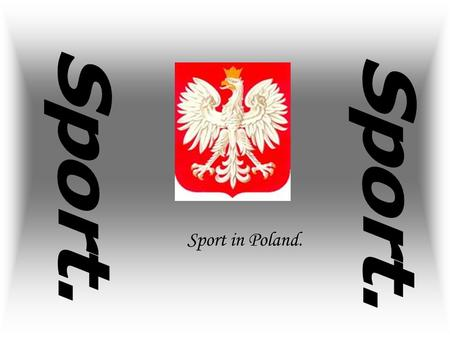 Sport in Poland.. Contents: football, basketball, volleybal, ski jumpings, ice skating, athletics, kayaking, sum up.