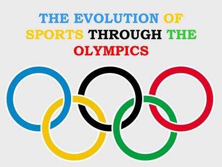 THE EVOLUTION OF SPORTS THROUGH THE OLYMPICS