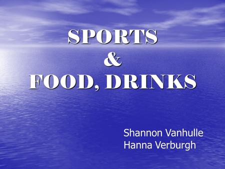 SPORTS & FOOD, DRINKS Shannon Vanhulle Hanna Verburgh.