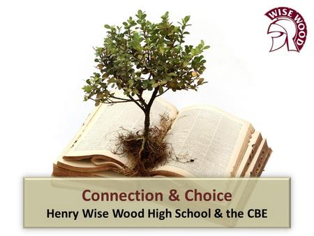 Connection & Choice Henry Wise Wood High School & the CBE.