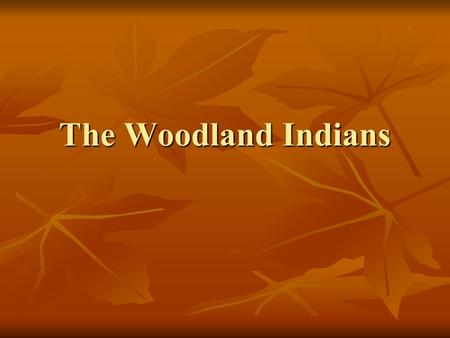 The Woodland Indians. Where did they live??? They were moderate-climate regions roughly from the Atlantic to the Mississippi River and included the Great.