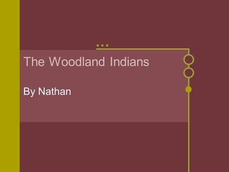 The Woodland Indians By Nathan History It started with several hundred families coming together to become tribes. The Woodland culture lasted about 2000.