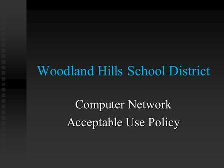 Woodland Hills School District Computer Network Acceptable Use Policy.